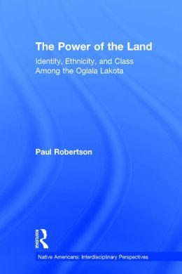 The Power of the Land: Identity, Ethnicity, and Class Among the Oglala Lakota