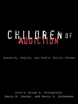 Children of Addiction: Research, Health and Public Policy Issues