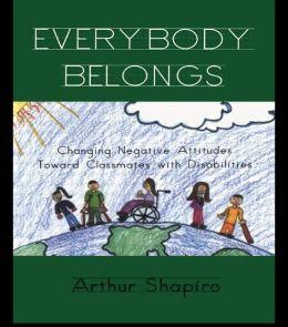 Everybody Belongs: Changing Negative Attitudes Toward Classmates with Disabilities
