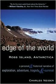 Edge of the World - Ross Island, Antarctica: A Personal and Historical Narrative of Exploration, Adventure, Tragedy and Survival