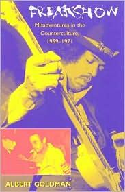 Freakshow: Misadventures in the Counterculture, 1959-1971