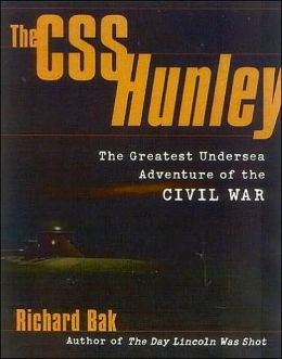 CSS Hunley: The Greatest Undersea Adventure of the Civil War