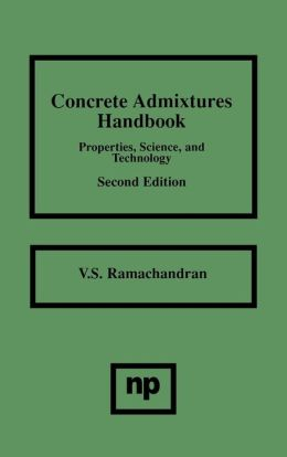 Concrete Admixtures Handbook, 2nd Ed.: Properties, Science and Technology
