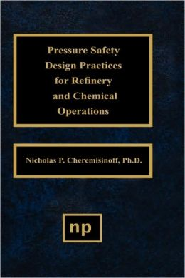 Pressure Safety Design Practices for Refinery and Chemical Operations