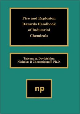 Fire and Explosion Hazards Handbook of Industrial Chemicals