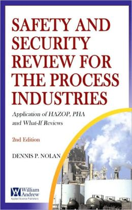 Safety and Security Review for the Process Industries: Application of HAZOP, PHA and What-If Reviews