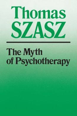 The Myth of Psychotherapy: Mental Healing as Religion, Rhetoric, and Repression