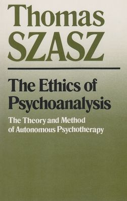 The Ethics of Psychoanalysis: The Theory and Method of Autonomous Psychotherapy