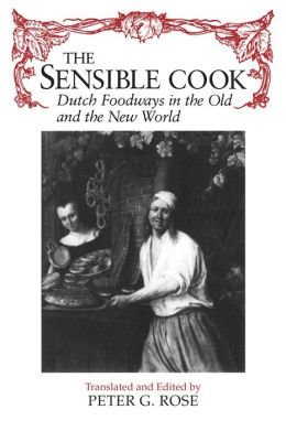 The Sensible Cook: Dutch Foodways in the Old and the New World