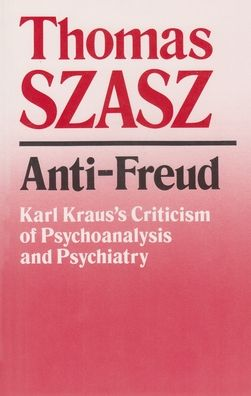 Anti-Freud: Karl Kraus's Criticism of Psychoanalysis and Psychiatry