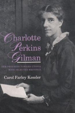 Charlotte Perkins Gilman: Her Progress Towards Utopia with Selected Writings