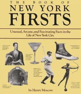The Book of New York Firsts: Unusual, Arcane, and Fascinating Facts in the Life of New York City