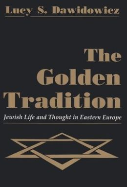 The Golden Tradition: Jewish Life and Thought in Eastern Europe