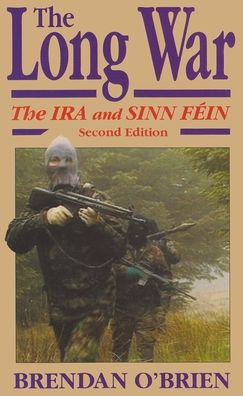 Long War: The IRA and Sinn Fein, 1985 to Today