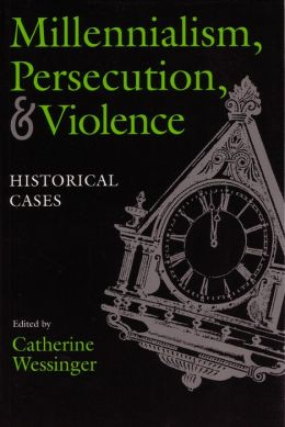 Millennialism, Persecution and Violence: Historical Cases