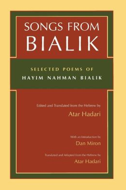 Songs from Bialik: Selected Poems of Hayim Nahman Bialik
