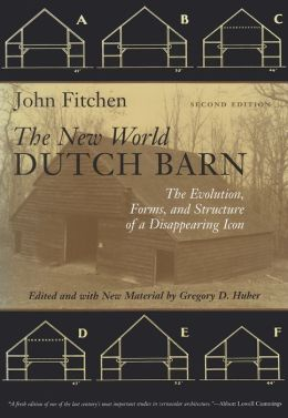 The New World Dutch Barn: The Evolution, Forms and Structure of a Disappearing Icon