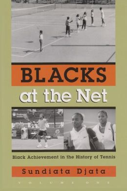Blacks at the Net: Black Achievement in the History of Tennis: Volume 1