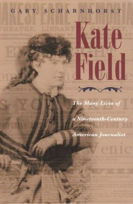 Kate Field: The Many Lives of a Nineteenth-Century American Journalist