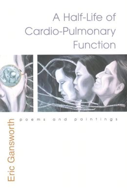 A Half-Life of Cardio-Pulmonary Function: Poems and Paintings