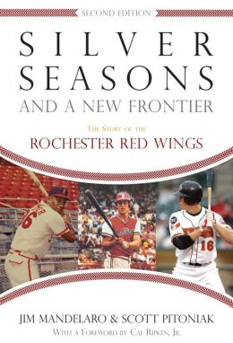 Silver Seasons and a New Frontier: The Story of the Rochester Red Wings, Second Edition