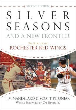 Silver Seasons and a New Frontier: The Story of the Rochester Red Wings, Second Limited Edition