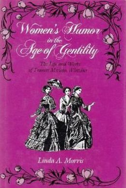 Women's Humor in the Age of Gentility: The Life and Works of Frances Miriam Whitcher
