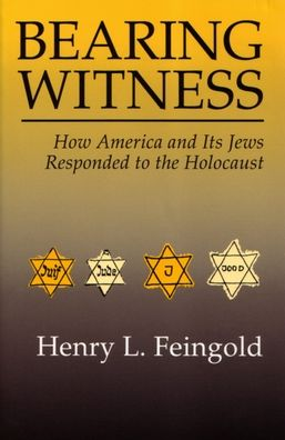 Bearing Witness: How America and Its Jews Responded to the Holocaust