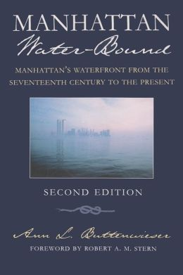 Manhattan Water-Bound: Manhattan's Waterfront from the Seventeenth Century to the Present