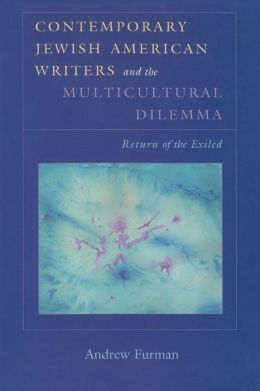 Contemporary Jewish American Writers and the Multicultural Dilemma: The Return of the Exiled