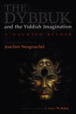 The Dybbuk and the Yiddish Imagination: A Haunted Reader