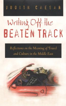Writing off the Beaten Track (Contemporary Issues in the Middle East Series): Reflections on the Meaning of Travel and Culture in the Middle East