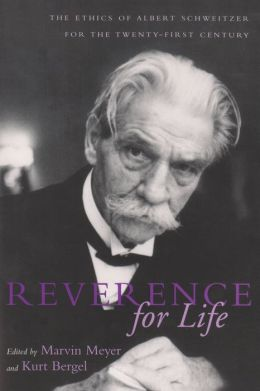 Reverance for Life: The Ethics of Albert Schweitzer for the Twenty-First Century