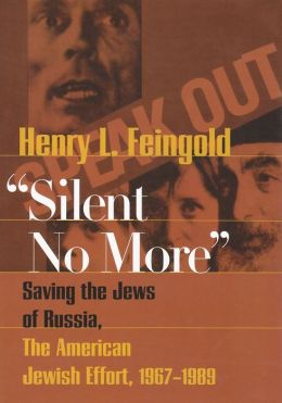 Silent No More: Saving the Jews of Russia, the American Jewish Effort, 1967-1989