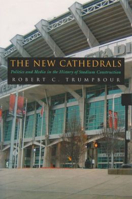 The New Cathedrals: Politics and Media in the History of Stadium Construction