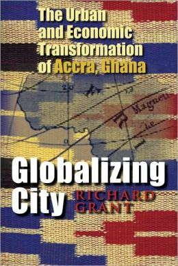 Globablizing City: Urban and Economic Transformation of Accra, Ghana