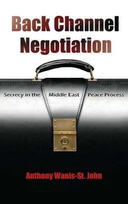 Back Channel Negotiation: Secrecy in the Middle East Peace Process