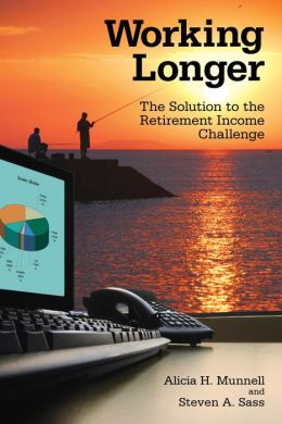 Working Longer: The Solution to the Retirement Income Challenge