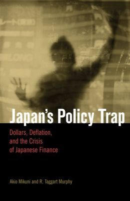 Japan's Policy Trap: Dollars,Deflation,and the Crisis of Japanese Finance