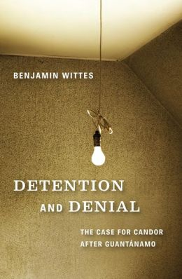 Detention and Denial: The Case for Candor after Guantanamo