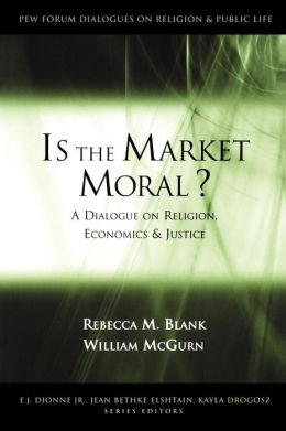 Is the Market Moral: A Dialogue on Religion, Economics and Justice