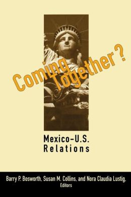 Coming Together?: Mexico-U. S. Relations