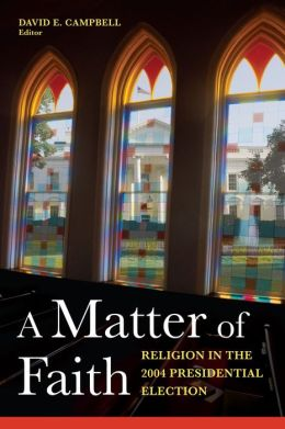 Matter of Faith: Religion and the 2004 Presidential Election
