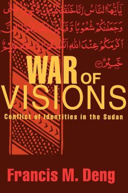 War of Visions: Conflicts of Identities in the Sudan