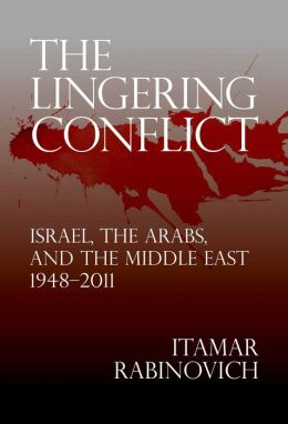 The Lingering Conflict: Israel, the Arabs, and the Middle East, 1948?2011