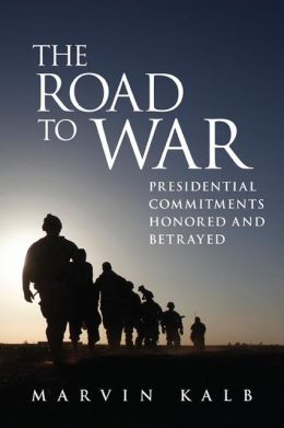 The Road to War: Presidential Commitments Honored and Betrayed