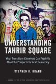 Book Cover Image. Title: Understanding Tahrir Square:  What Transitions Elsewhere Can Teach Us about the Prospects for Arab Democracy, Author: Stephen R. Grand
