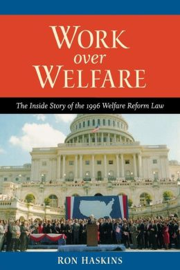 Work over Welfare: The Inside Story of the 1996 Welfare Reform Law