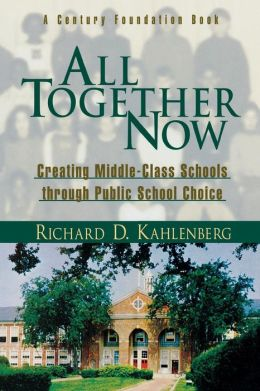 All Together Now: Creating Middle Class Schools through Public School Choice