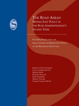 The Road Ahead: Middle East Policy in the Bush Administration's Second Term
